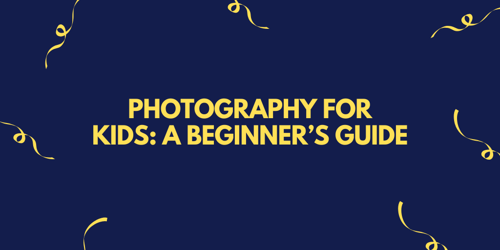 Photography for Kids: A Beginner's Guide