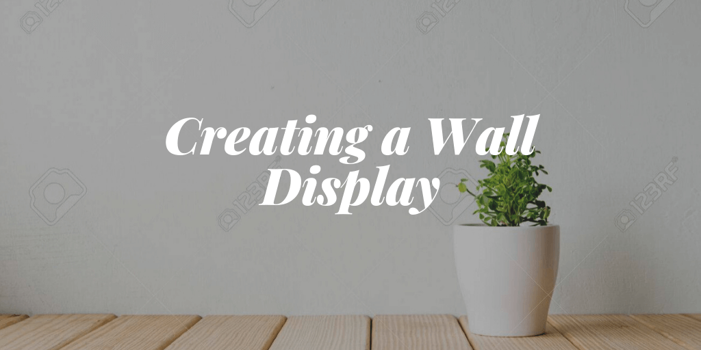 Creating a Wall Display