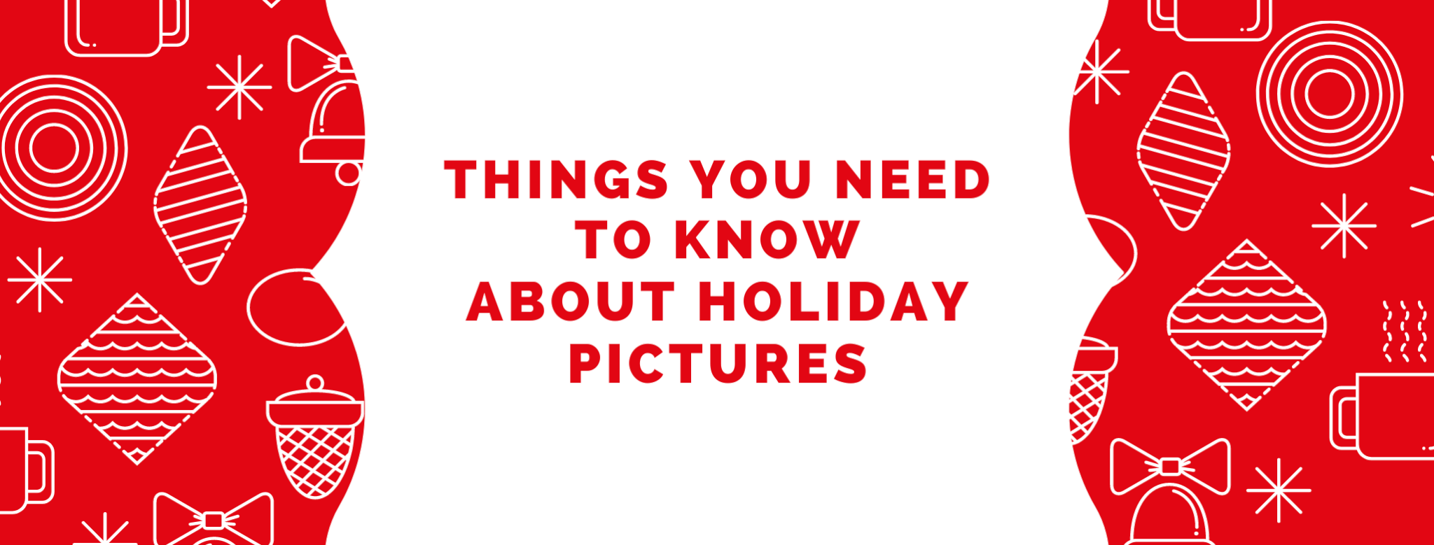 Things You Need to Know About Holiday Pictures